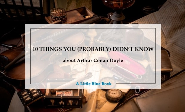 10 things you (probably) didn't know about Arthur Conan Doyle