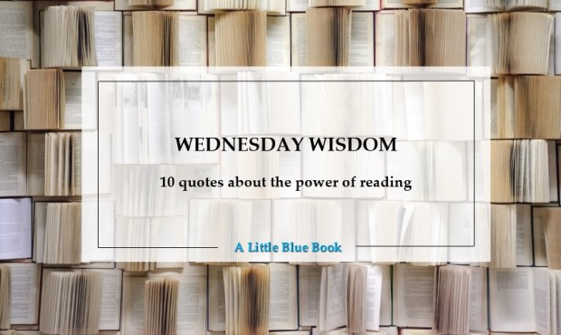 Wednesday Wisdom - 10 quotes about the power of reading