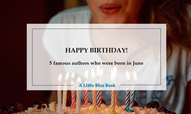 Happy Birthday! 5 famous authors who were born in June