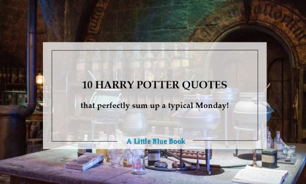 10 Harry Potter Quotes That Perfectly Sum Up A Typical Monday A