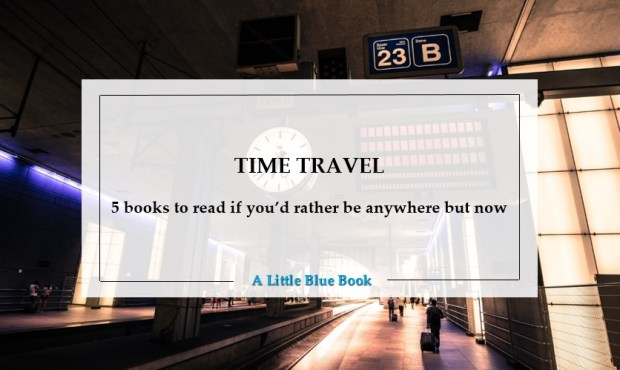 Time travel - 5 books to read if you'd rather be anywhere but now