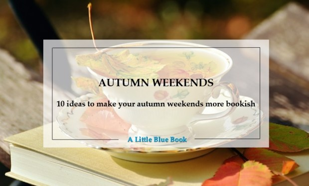 Autumn weekends - 10 ideas to make your autumn weekends more bookish