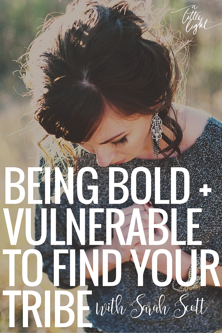 Being Bold & Vulnerable To Find Your Tribe {Guest Post by Sarah Scott}