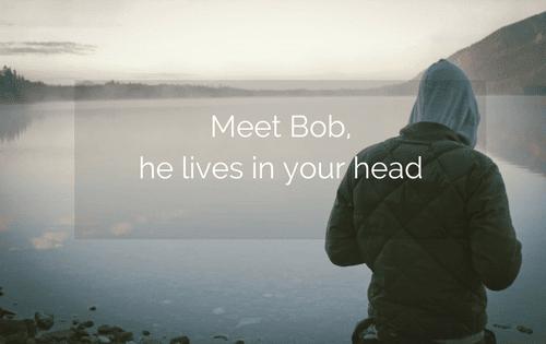 Meet Bob – he lives in your head…
