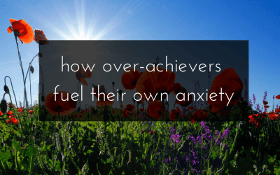 How over-achievers fuel their own anxiety