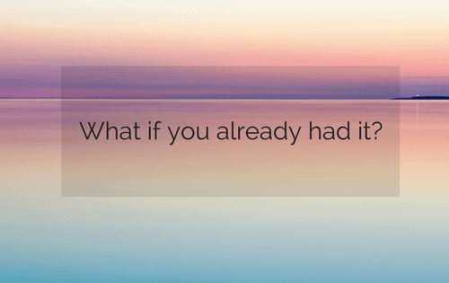 What if you already 'had it'?