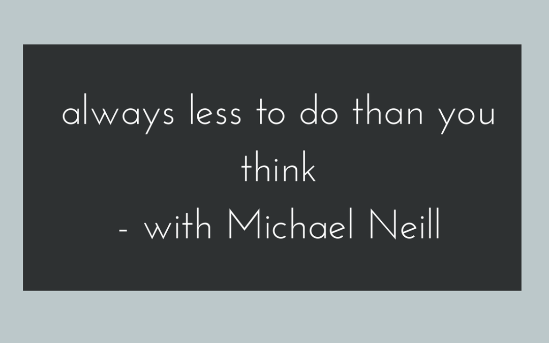 Always Less To Do Than You Think – with Michael Neill