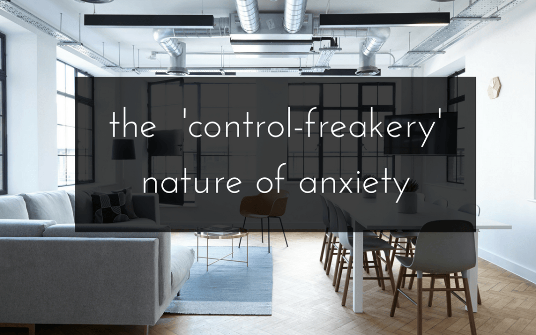 The 'Control-Freakery' of Anxiety