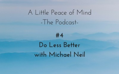 Episode 4: Do Less Better with Michael Neil