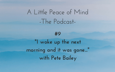 "Episode 9: ""I woke up one morning and it was gone…"" with Pete Bailey"