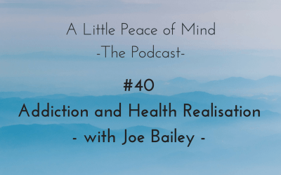 Episode 40: Addiction and Health Realisation with Joe Bailey