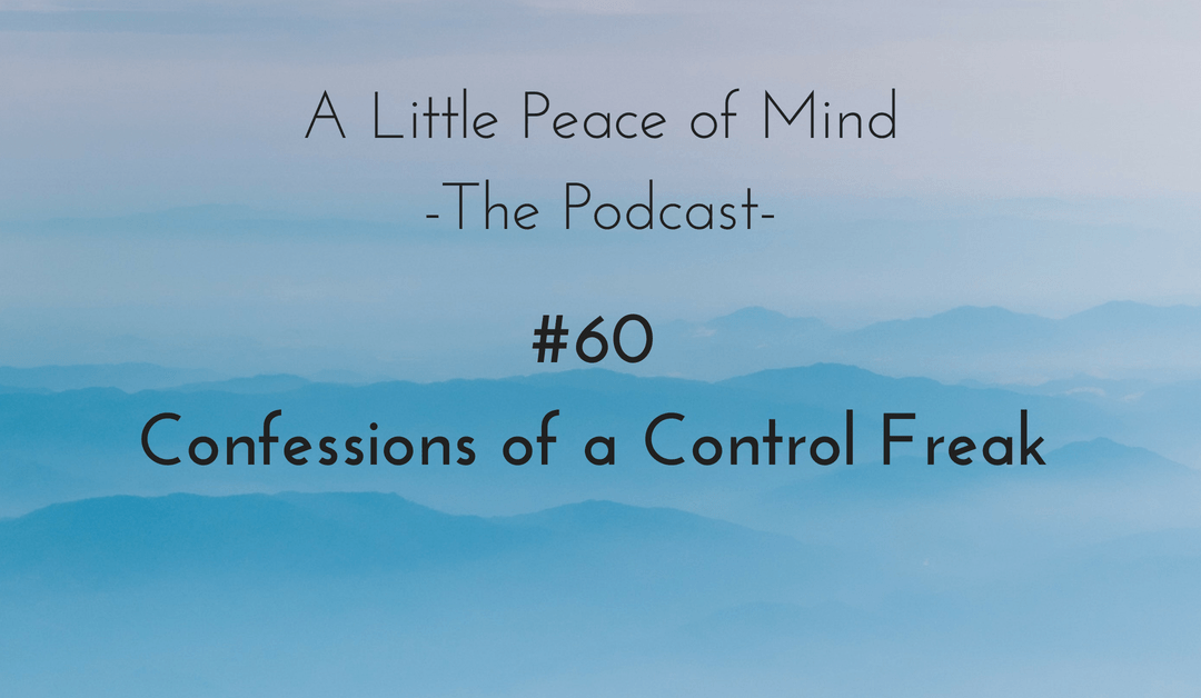 Episode 60 – Confessions of a Control Freak