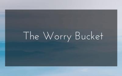 The Worry Bucket