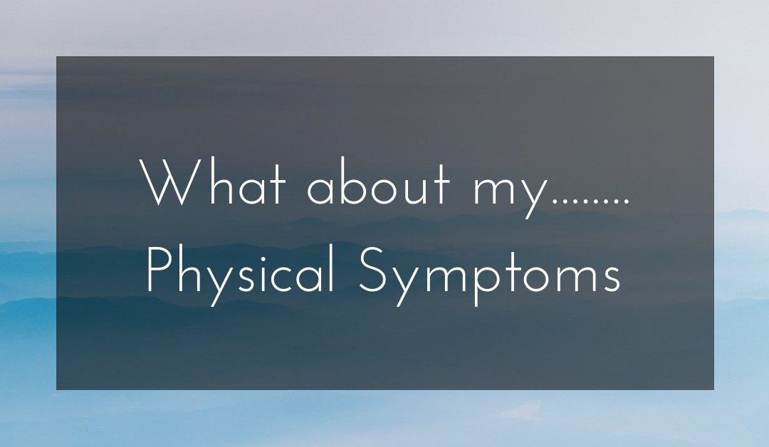 What about my….. physical symptoms