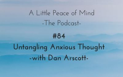 Episode 84: Untangling Anxious Thought With Dan Arscott