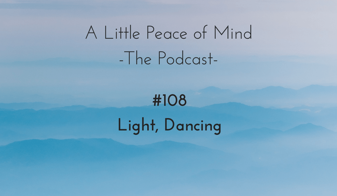 Episode 108: Light, Dancing