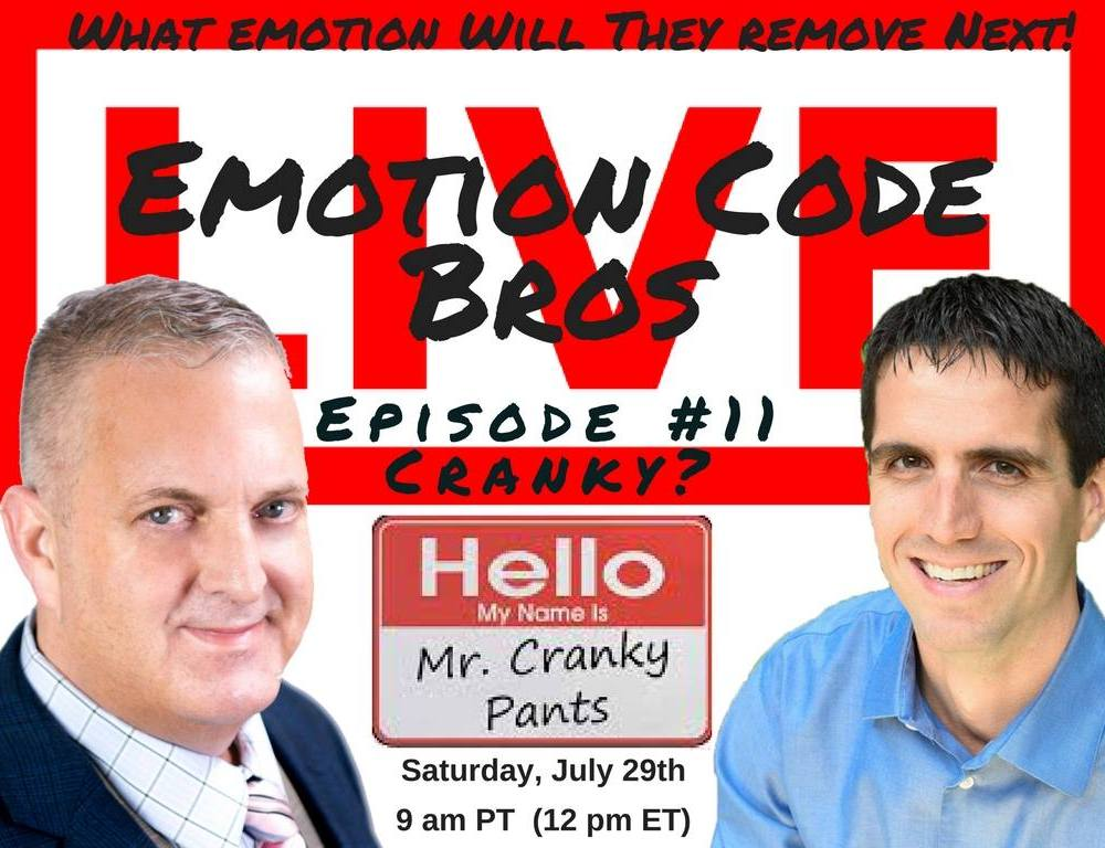 Episode #11 The Emotion Code Bros Show. Cranky? Always irritated or ticked off at everything? Let the BROS help.