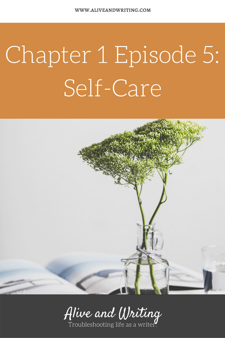 Episode 5 Self-Care by Alive and Writing Podcast