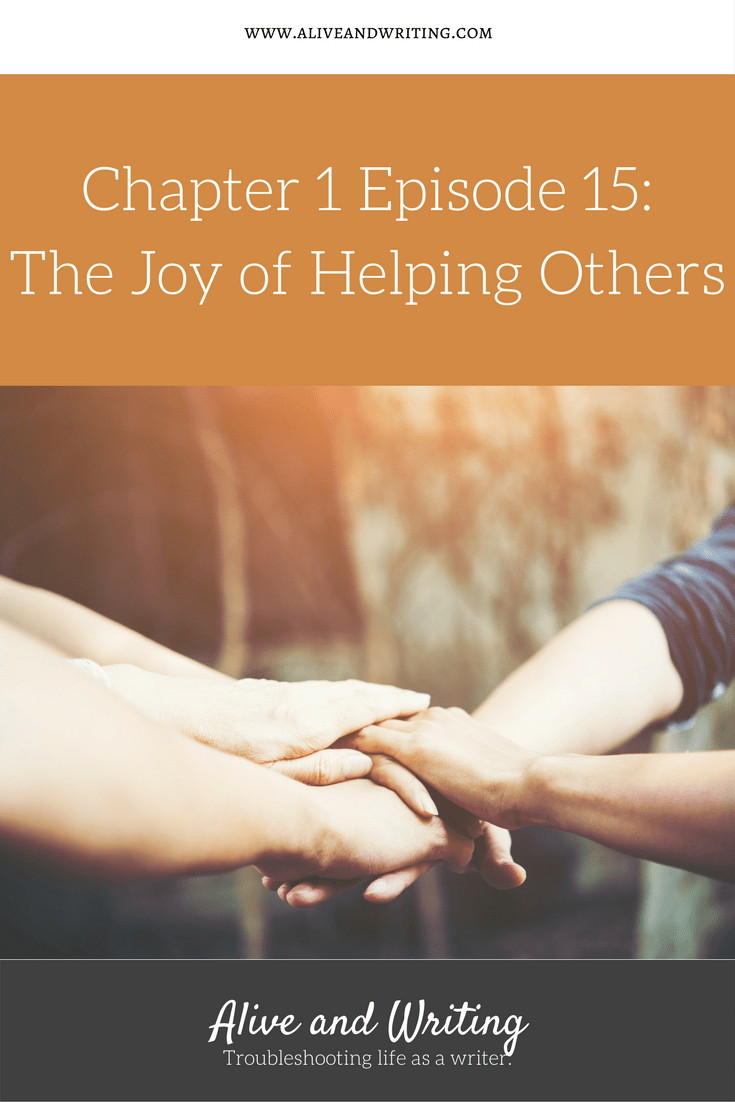 Alive & Writing Chapter 1 Episode 15 The Joy of Helping Others