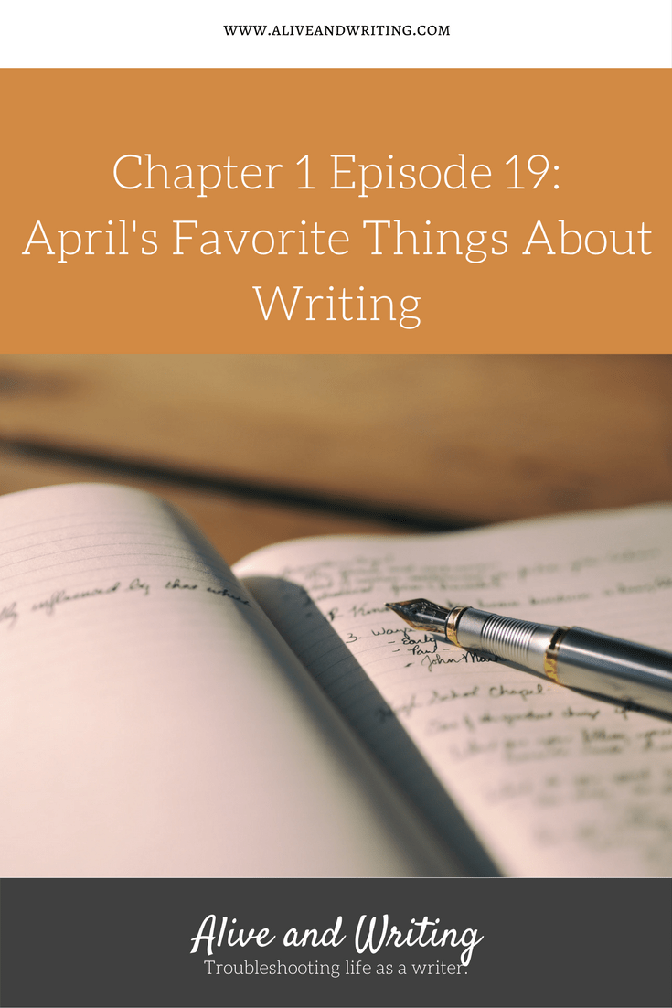 Alive and Writing Chapter 1 Episode 19 April's Favorite Things About Writing