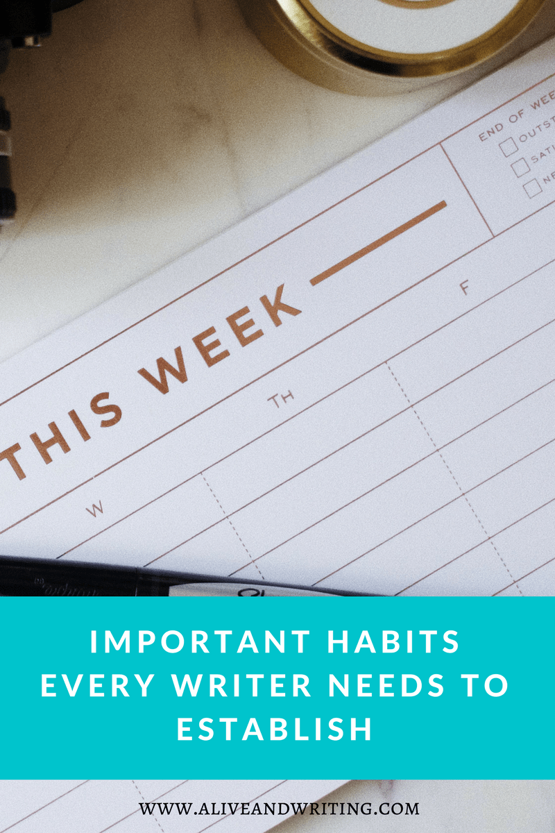 Alive and Writing | important habits every writer needs to establish