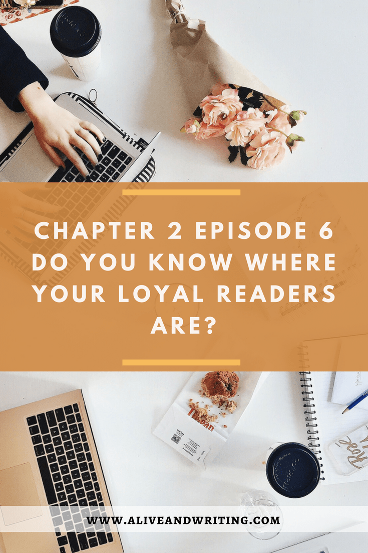 Alive & Writing | Chapter 2 Episode 6 Do You Know Where Your Loyal Readers Are?