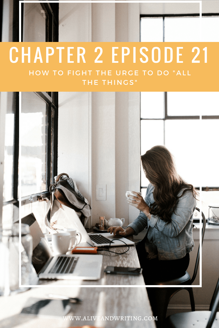 "Alive and Writing Podcast Chapter 2 Episode 21 How to Fight the Urge to Do ""All the Things"""