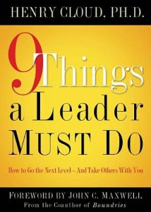 9 Things a Leader Must Do: How to Go to the Next Level–And Take Others With You