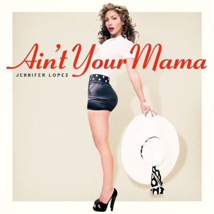 jennifer-lopez-aint-your-mama-2