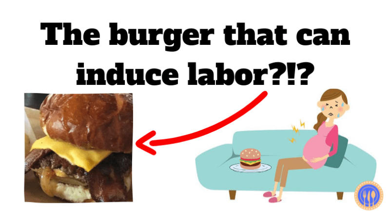 The burger that can induce labor_!_