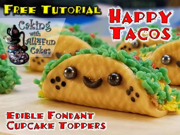 Happy Tacos - Edible Fondant Cupcake Toppers FREE Tutorial by Caking with All4Fun Cakes
