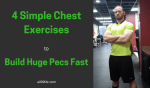 4 Simple Chest Exercises to Build Huge Pecs Fast