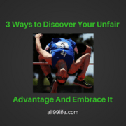 3 Ways to Discover Your Unfair Advantage And Embrace It