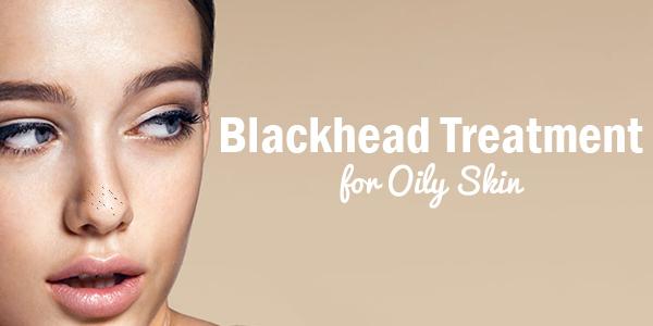 Best Blackhead Treatment for Oily Skin