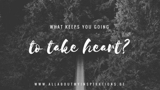 what-keeps-you-going-to-take-heart