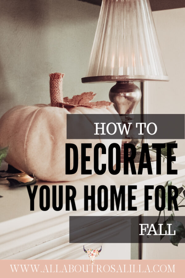 Your guide on how to decorate your home for Fall. Read more on www.allaboutrosalilla.com #fallhomedecor #falldecor #falldecorating