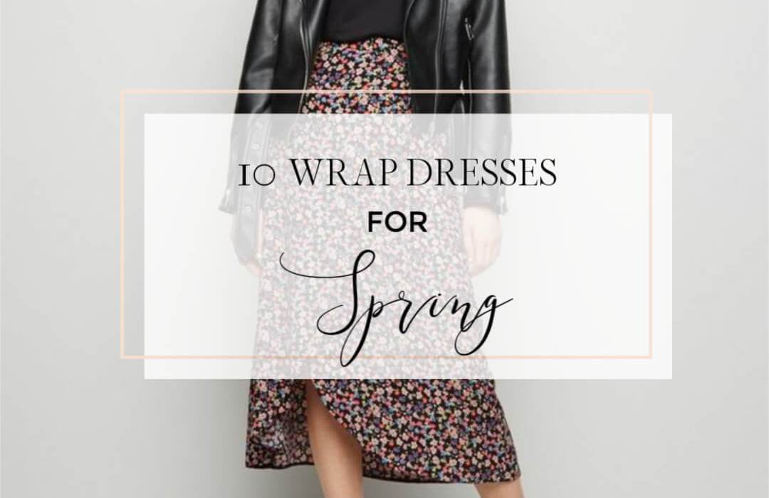 10 Must have wrap dresses for spring