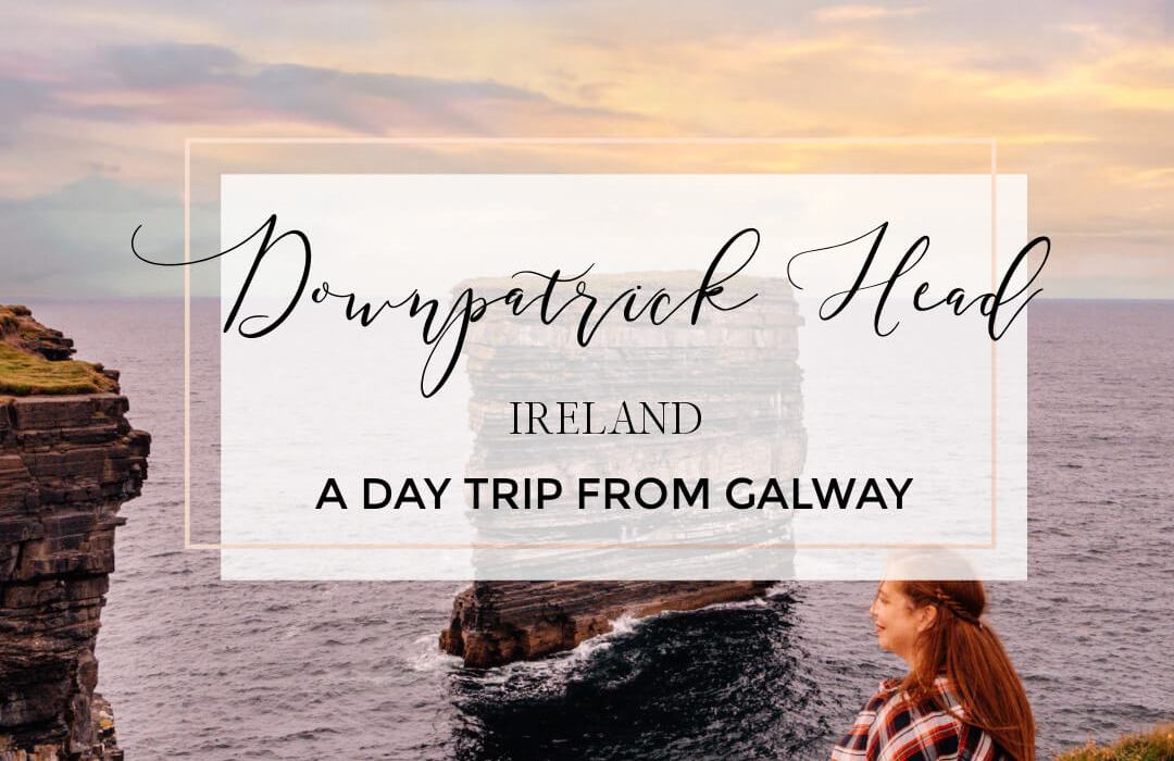 Image of Downpatrick Head Mayo with text overlay a day trip from Galway