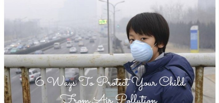 6 Ways To Protect Your Child From Air Pollution