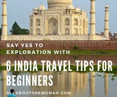 Say Yes To Exploration with 6 IndiaTravel Tips for Beginners