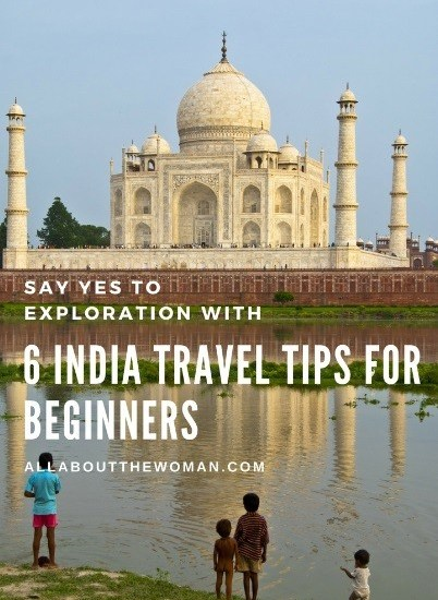 Say Yes To Exploration with 6 India Travel Tips for Beginners