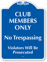 """An image of a sign with the following writing: """"Club Members Only: No Trespassing, Violators Will Be Prosecuted."""""""