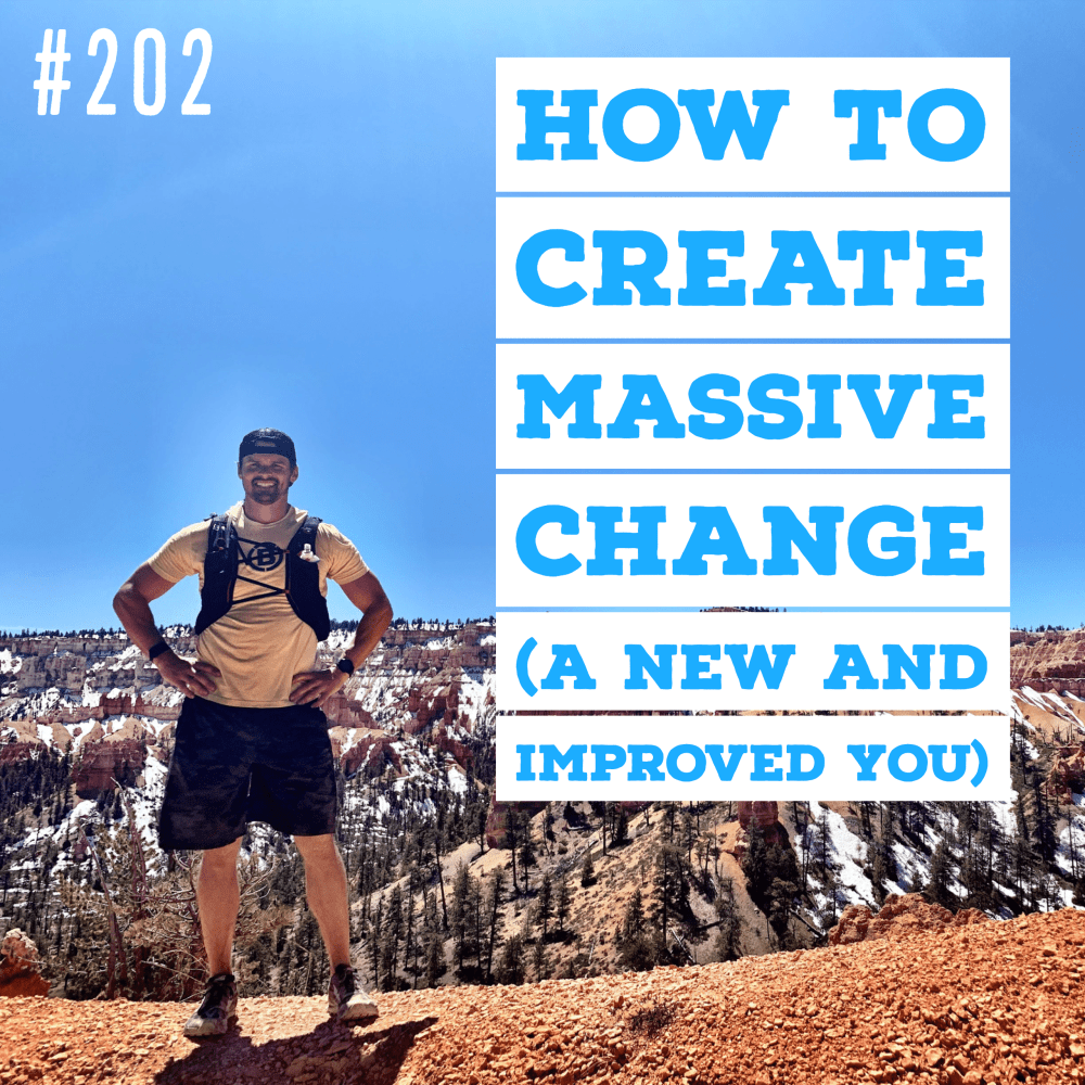 How to create massive change (a new and improved you) – Ep. 202