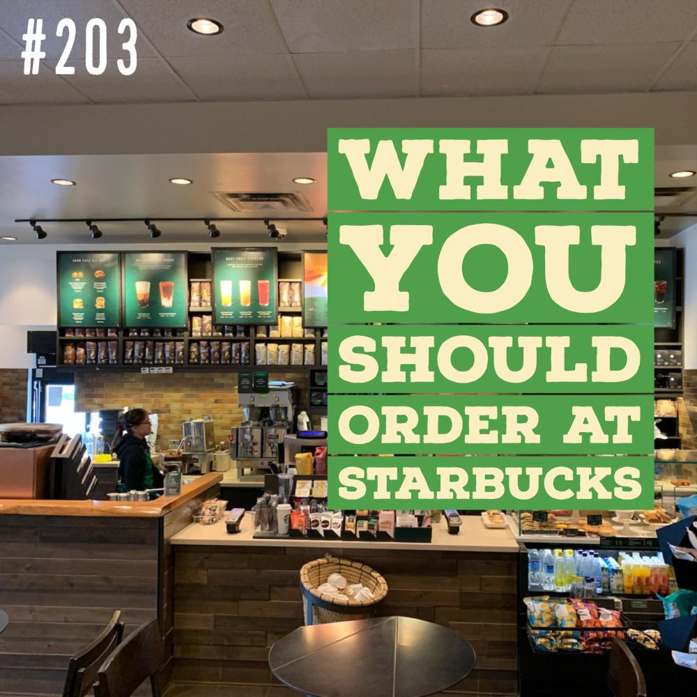 What you should order at Starbucks – Ep. 203
