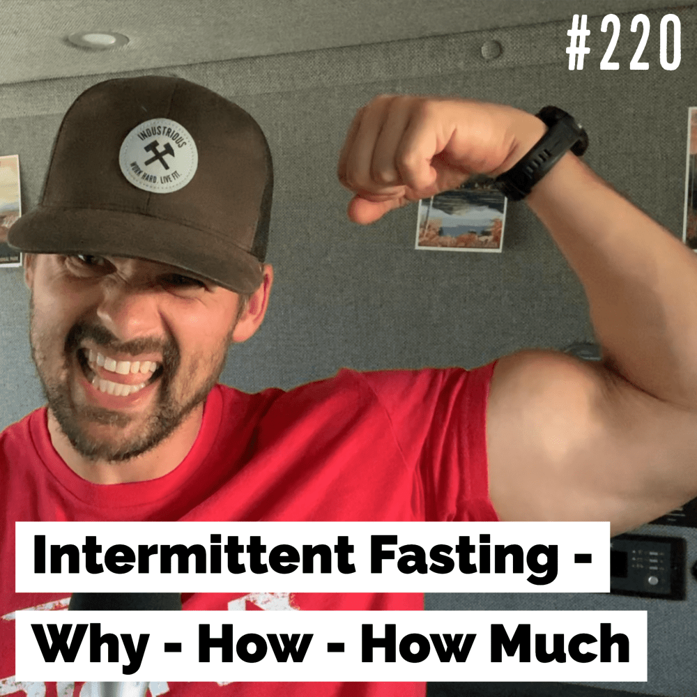 Intermittent Fasting – Why – How – How Much – Ep. 220