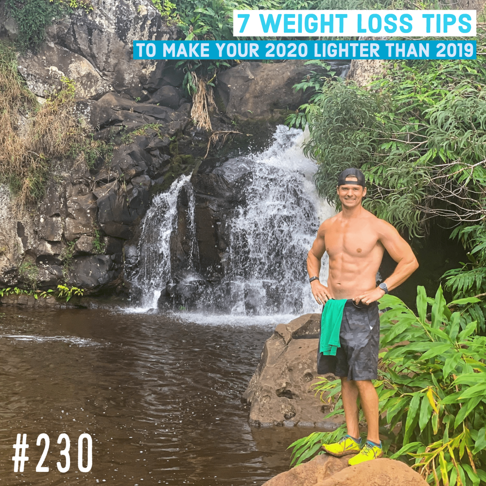 AAJ 230: 7 weight loss tips to make your 2020 lighter than 2019 by Joe Bauer of All Around Joe