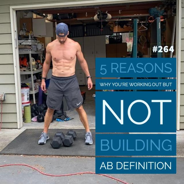 AAJ 264- 5 reasons why you're working out but not building ab definition by Joe Bauer of allaroundjoe