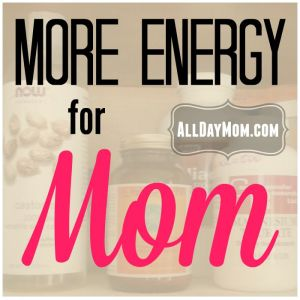 More Energy for Mom: 5 Natural Diet Supplements I Take Every Day