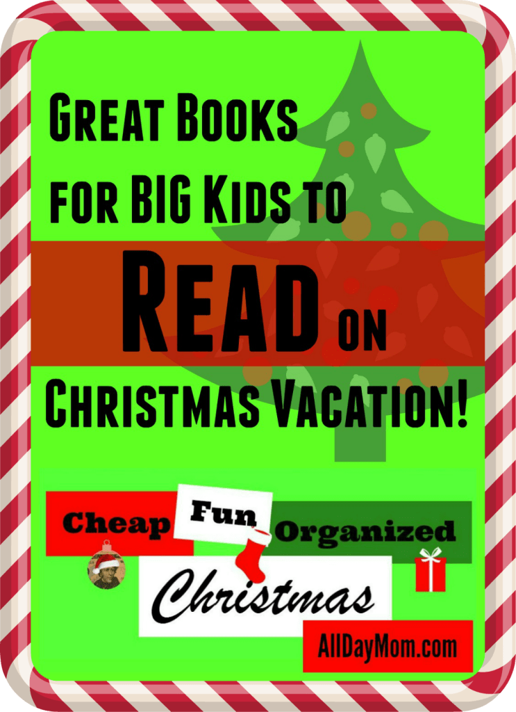 Books your kids will love to read on Christmas vacation! Great books for BIG kids at AllDayMom.com! Read to your kids every day---even during Christmas break!