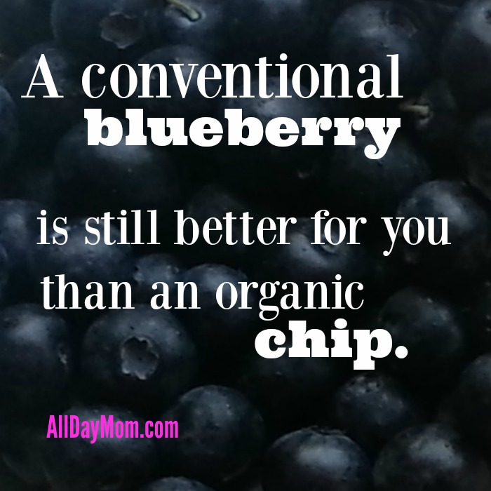 A conventional blueberry is still better for you than an organic chip. What's your grocery budget?